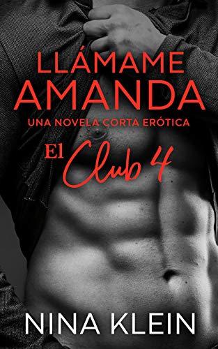 Llámame Amanda (El Club 4): Una novela corta erótica por Nina Klein