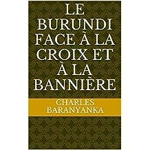 Le Burundi face à la croix et à la bannière (French Edition)