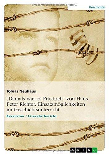 Damals war es Friedrich von Hans Peter Richter. Einsatzm?glichkeiten im Geschichtsunterricht (German Edition) by Tobias Neuhaus (2013-06-04)