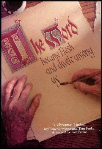 The Word Became Flesh and Dwelt Among Us: A Christmas Musical [Choral Book]