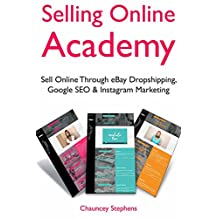 Selling Online Academy: Sell Online Through eBay Dropshipping, Google SEO & Instagram Marketing