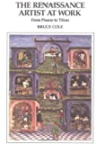 The Renaissance Artist at Work: From Pisano to Titian (Icon Editions), Bruce Cole, 006430129X