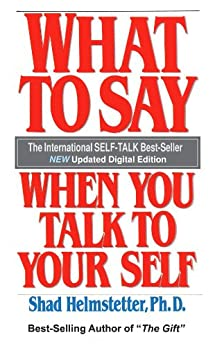 What To Say When You Talk To Your Self by [Helmstetter, Dr. Shad]