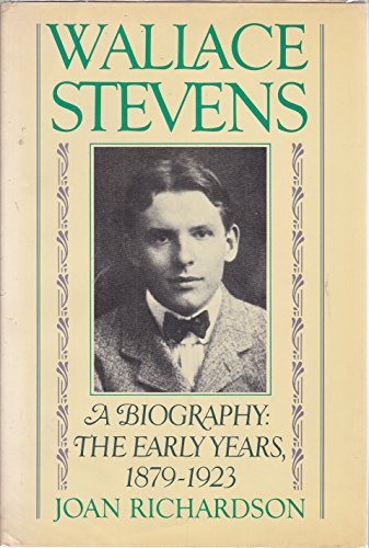 Wallace Stevens: The Early Years, 1879-1923