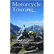 Motorcycle Touring: From a Tight Arsed Northerner's Perspective
