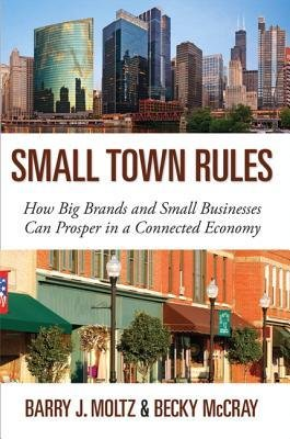 [ Small Town Rules: How Big Brands and Small Businesses Can Prosper in a Connected Economy Moltz, Barry J. ( Author ) ] { Hardcover } 2012