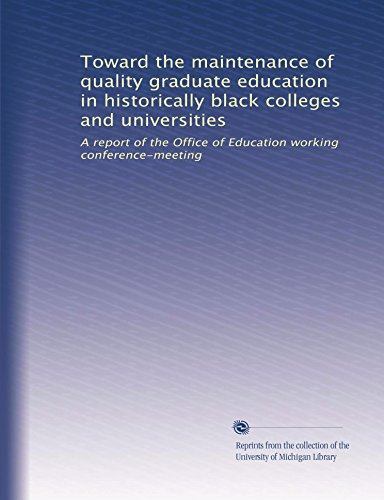 Search : Toward the maintenance of quality graduate education in historically black colleges and universities: A report of the Office of Education working conference-meeting
