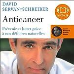 Anticancer: Prévenir et lutter grâce à nos défenses naturelles | David Servan-Schreiber