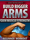 Build Bigger Arms & Gain Muscle Strength - Jon Spurling's Beginner Workout