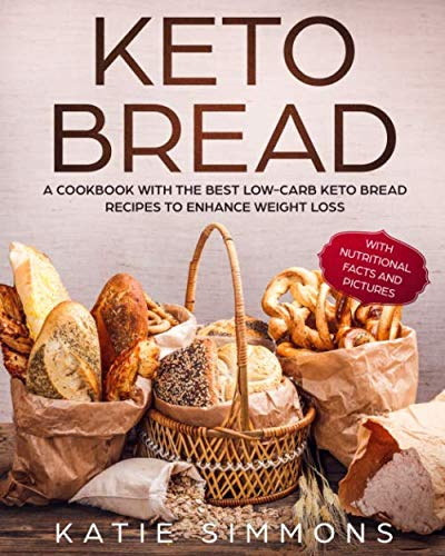 Keto Bread: A Cookbook With the Best Low-Carb Keto Bread Recipes to Enhance Weight Loss (Best Pasta Machine 2019)