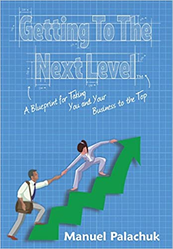Getting to the next level a blueprint for taking you and your getting to the next level a blueprint for taking you and your business to the top manuel palachuk 9781942115397 amazon books malvernweather Gallery