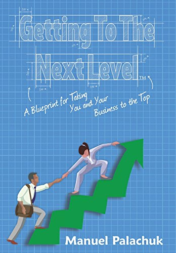 Getting to the Next Level: A Blueprint for Taking You and Your Business to the Top