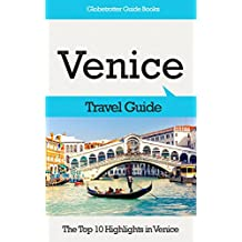 Venice Travel Guide: The Top 10 Highlights in Venice (Globetrotter Guide Books)