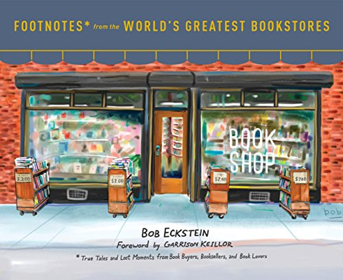 Footnotes from the World's Greatest Bookstores: True Tales and Lost Moments from Book Buyers, Booksellers, and Book Lovers