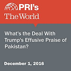 What's the Deal With Trump's Effusive Praise of Pakistan?