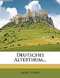Deutsches Alterthum..., moriz haupt and Moriz Haupt, 1274344395