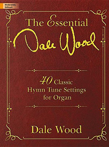 The Essential Dale Wood: 40 Classic Hymn Tune Settings for Organ