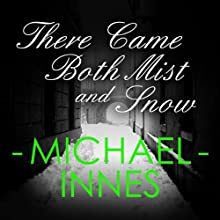 There Came Both Mist and Snow Audiobook by Michael Innes Narrated by Matt Addis