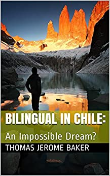 Bilingual in Chile: An Impossible Dream? by [Baker, Thomas Jerome]