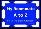My Roommate A to Z Fill In The Blank Gift Book (A to Z Gift Books) (Volume 45)