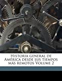 Historia general de Am?rica desde sus tiempos m?s remotos Volume 2, Francisco 1824 Pi y. Margall, 1173152644