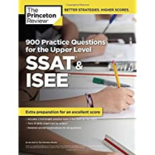 900 Practice Questions for the Upper Level SSAT & ISEE: Extra Preparation for an Excellent Score (Private Test...