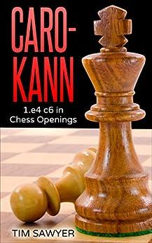 Caro-Kann: 1.e4 c6 in Chess Openings by [Sawyer, Tim]