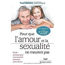 Pour que l'amour et la sexualité ne meurent pas: Guide pratique pour une sexualité épanouie après 50 ans