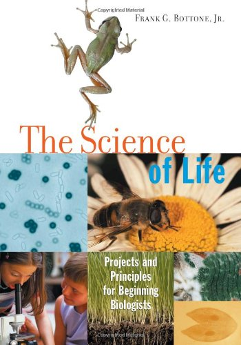 The Science of Life: Projects and Principles for Beginning (Biology Science Experiments)