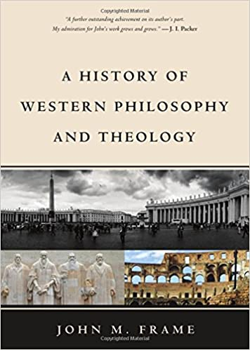 Image result for John M. Frame, A History of Western Philosophy and Theology: Spiritual Warfare in the Life of the Mind