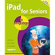 iPad for Seniors in Easy Steps: covers all versions of iPad with iOS 11 (including iPad Mini and iPad Pro)