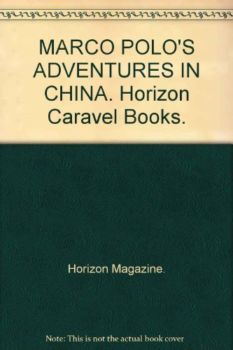 MARCO POLO'S ADVENTURES IN CHINA. Horizon Caravel Books.