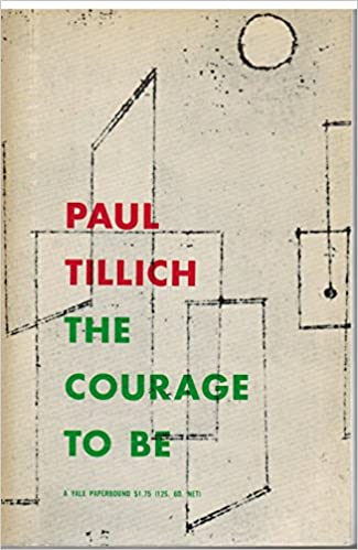 an analysis of paul tillichs book the courage Paul tillich liked to compare theologies of pronouncement like karl barth's to stones thrown at people's heads (1963:186) i have no quibble with this description but, unfortunately, i have found that for some, tillich's theology is just as much of an alienat- ing rock as barth's.