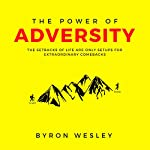 The Power of Adversity: The Setbacks of Life Are Only Setups for Extraordinary Comebacks | Byron Wesley