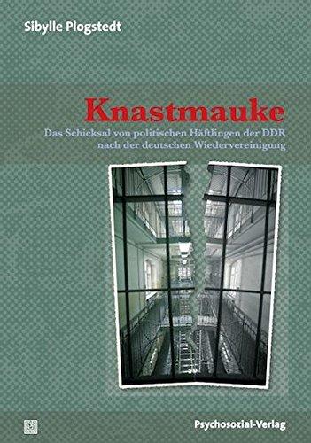 Knastmauke: Das Schicksal von politischen Häftlingen der DDR nach der deutschen Wiedervereinigung (Sachbuch Psychosozial)