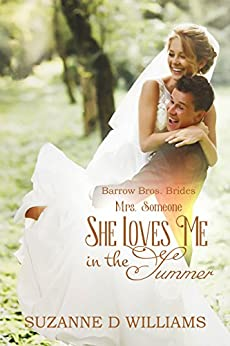 She Loves Me In The Summer: Mrs. Someone (Barrow Bros. Brides Book 2) by [Williams, Suzanne D.]
