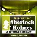 Le détective agonisant (Les enquêtes de Sherlock Holmes 1) | Livre audio Auteur(s) : Arthur Conan Doyle Narrateur(s) : Cyril Deguillen
