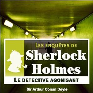 Le détective agonisant (Les enquêtes de Sherlock Holmes 1) | Livre audio