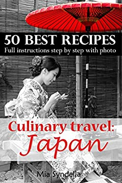 Culinary travel: Japan. 50 Best Recipes. Full instructions step by step with photo.: Japanese food is not only sushi. I'm sure you can do it. (Culinary Travel Book 1)