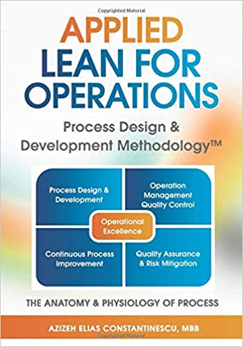 Applied LEAN for Operations: Process Design & Development Methodology™: The Anatomy & Physiology of Process