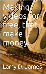 Making videos for free, that make money.: For beginners