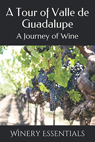 A Tour of Valle de Guadalupe: A Journey of Wine by Winery Essentials