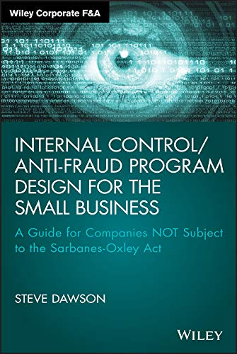Internal Control/Anti-Fraud Program Design for the Small Business: A Guide for Companies NOT Subject to the Sarbanes-Oxl