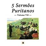 5 Sermões Puritanos, Volume VII (Sermões Puritanos, por Diversos Autores Livro 7) (Portuguese Edition)