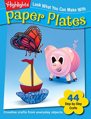 Look What You Can Make With Paper Plates: Creative crafts from everyday objects (HighlightsTM Look What You Can Make) -