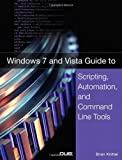 Windows 7 and Vista Guide to Scripting, Automation, and Command Line Tools, Brian Knittel, 0789737280