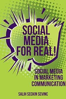 Social Media For Real: Social Media in Marketing Communication by [Sevinc, Salih Seckin]