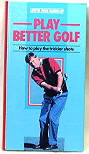 Play Better Golf: How to Play the Trickier…