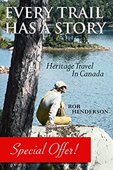 Every Trail Has a Story: Heritage Travel in Canada by [Henderson, Bob]