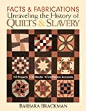 Facts & Fabrications-Unraveling the History of Quilts & Slavery: 8 Projects - 20 Blocks - First-Person Accounts